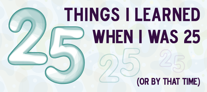25 Things I Learned when I was 25